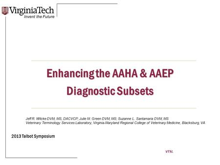 VTSL Enhancing the AAHA & AAEP Diagnostic Subsets 2013 Talbot Symposium Jeff R. Wilcke DVM, MS, DACVCP; Julie M. Green DVM, MS; Suzanne L. Santamaria DVM,
