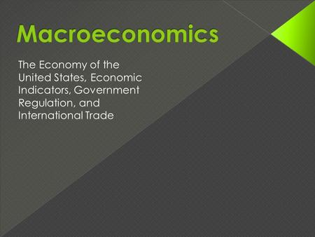 The Economy of the United States, Economic Indicators, Government Regulation, and International Trade.