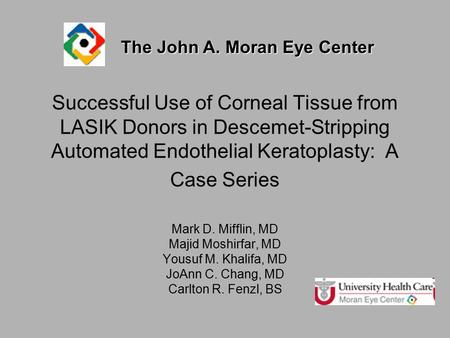 Successful Use of Corneal Tissue from LASIK Donors in Descemet-Stripping Automated Endothelial Keratoplasty: A Case Series Mark D. Mifflin, MD Majid Moshirfar,