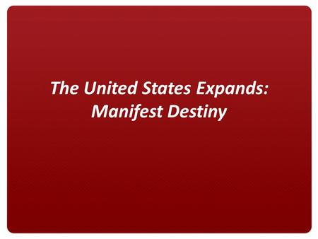 The United States Expands: Manifest Destiny Louisiana Purchase Adams-Onis Treaty For $15 million President Jefferson buys Louisiana Territory from Napoleon.