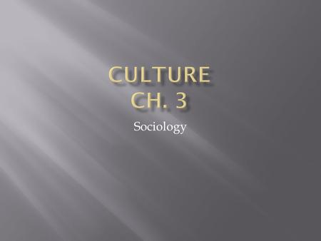 Sociology.  Culture and Society  Culture- knowledge, language, values, customs, and objects passed down through generations  Helps to explain human.