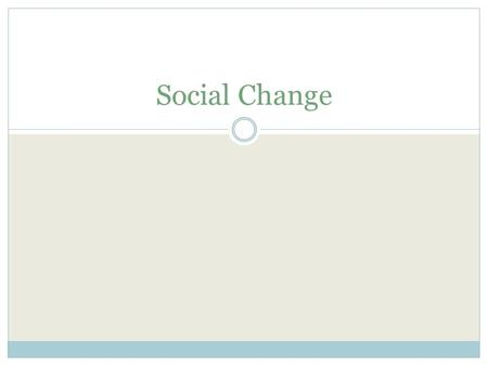 Social Change. Definition: may refer to the notion of social progress or sociocultural evolution or paradigmatic change or social revolution or social.
