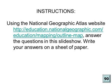 INSTRUCTIONS: Using the National Geographic Atlas website  education/mapping/outline-map, answer the questions.