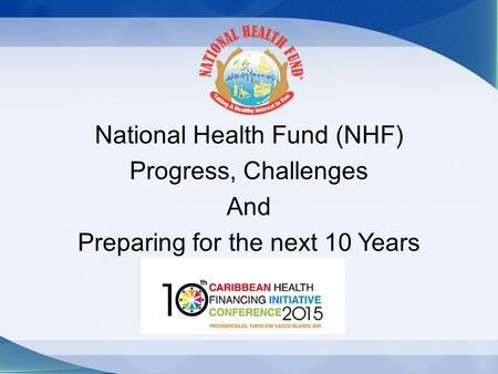 National Health Fund (NHF) Progress, Challenges And Preparing for the next 10 Years.