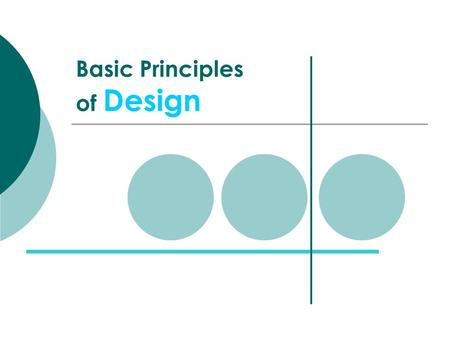 Basic Principles of Design. Design Basics Content & Form Content: subject matter, story, or information to be communicated to the viewer. Form: purely.