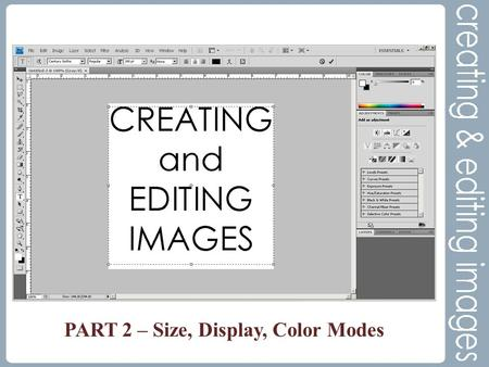 PART 2 – Size, Display, Color Modes. Image Size Courtesy of  Digital images are made up of pixels (picture elements),