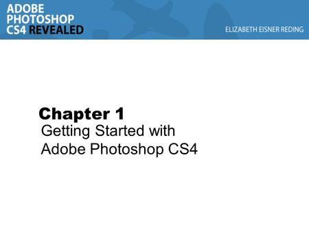 Chapter 1 Getting Started with Adobe Photoshop CS4.