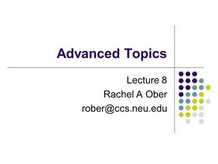Advanced Topics Lecture 8 Rachel A Ober