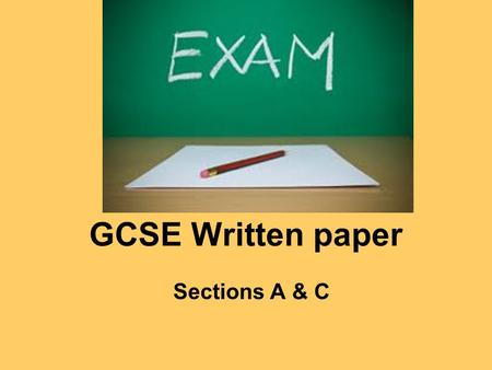 "GCSE Written paper Sections A & C. The written Paper (Unit One) has 2 AOs AO1 is assessed in Questions 1, 2, 9 & 11: ""Recall, select and communicate your."
