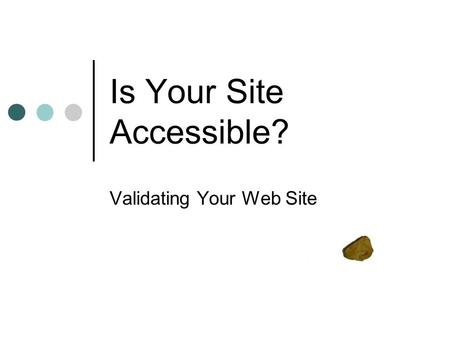 Is Your Site Accessible? Validating Your Web Site.