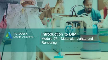 Introduction to BIM Module 07 – Materials, Lights, and Rendering.