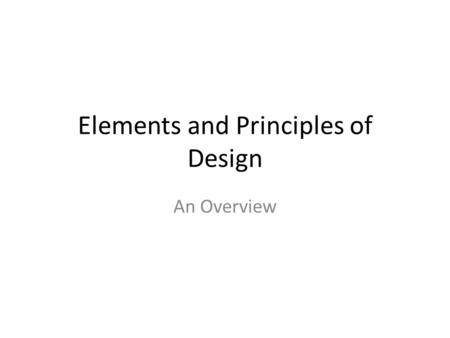 Elements and Principles of Design An Overview. Definitions: The elements and principles of design are the building blocks used to create a work of art.