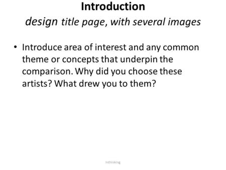 Introduction design title page, with several images Introduce area of interest and any common theme or concepts that underpin the comparison. Why did you.