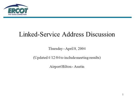 1 Linked-Service Address Discussion Thursday - April 8, 2004 (Updated 4/12/04 to include meeting results) Airport Hilton - Austin.