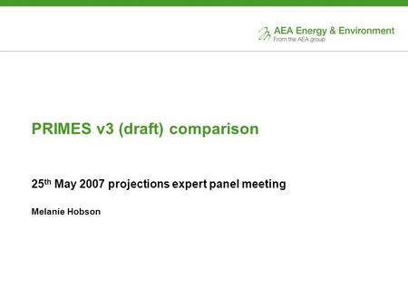 PRIMES v3 (draft) comparison 25 th May 2007 projections expert panel meeting Melanie Hobson.