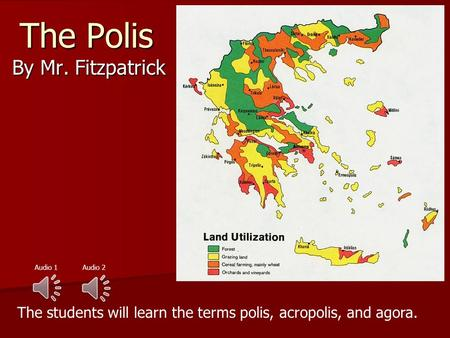 The Polis By Mr. Fitzpatrick The students will learn the terms polis, acropolis, and agora. Audio 2Audio 1.