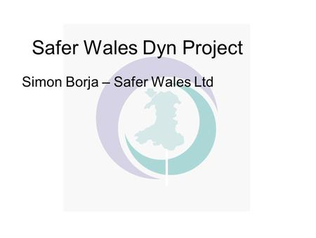 Safer Wales Dyn Project Simon Borja – Safer Wales Ltd.