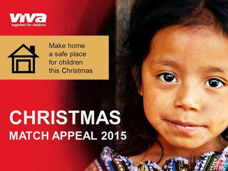 CHRISTMAS MATCH APPEAL 2015 Make home a safe place for children this Christmas.
