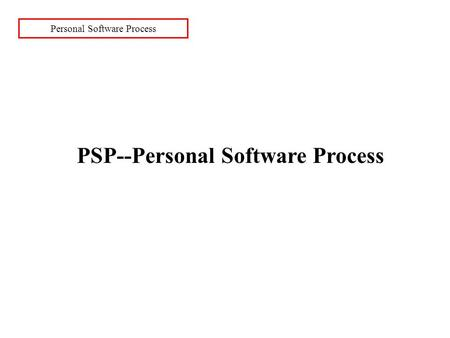 Personal Software Process PSP--Personal Software Process.
