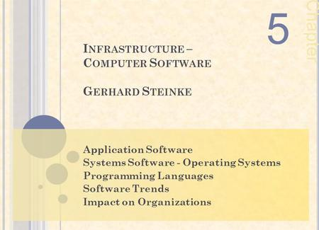 I NFRASTRUCTURE – C OMPUTER S OFTWARE G ERHARD S TEINKE Application Software Systems Software - Operating Systems Programming Languages Software Trends.