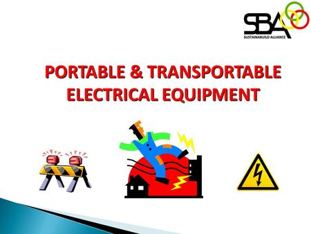PORTABLE & TRANSPORTABLE ELECTRICAL EQUIPMENT. Legal Requirement and References Abu Dhabi RSB Electrical Regulations - makes reference to the need to.
