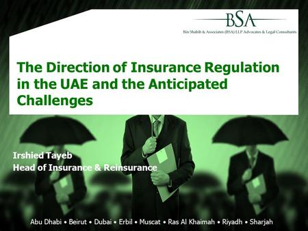 Abu Dhabi Beirut Dubai Erbil Muscat Ras Al Khaimah Riyadh Sharjah The Direction of Insurance Regulation in the UAE and the Anticipated Challenges Irshied.