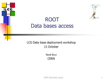 ROOT Data bases access1 LCG Data base deployment workshop 11 October Ren é Brun CERN.