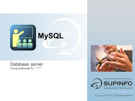 Database server Campus-Booster ID : ****** www.supinfo.com Copyright © SUPINFO. All rights reserved MySQL.