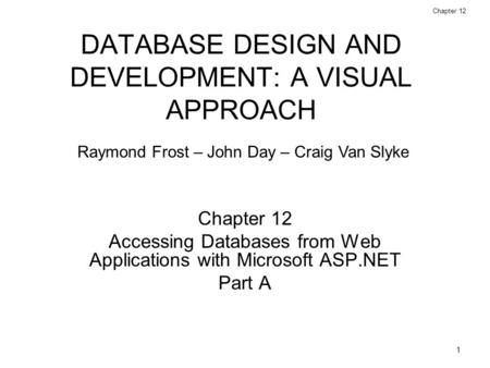 1 Database Design and Development: A Visual Approach © 2006 Prentice Hall Chapter 12 DATABASE DESIGN AND DEVELOPMENT: A VISUAL APPROACH Chapter 12 Accessing.