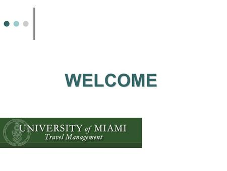 WELCOME. Travel Management Overview Travel Management serves as liaison between UM departments, authorized travel agencies, and the travel industry.