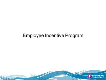 -1- Employee Incentive Program. What's in it for …? The Customer The customer has an easy way to earn HawaiianMiles for award travel The customer get.