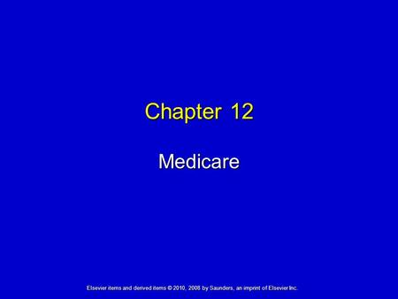 Medicare Chapter 12 Elsevier items and derived items © 2010, 2008 by Saunders, an imprint of Elsevier Inc.