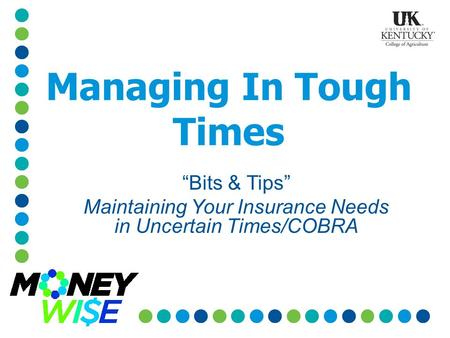 "Managing In Tough Times ""Bits & Tips"" Maintaining Your Insurance Needs in Uncertain Times/COBRA."