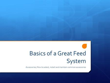 Basics of a Great Feed System Accessories; How to select, install and maintain common accessories.