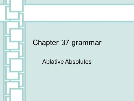 Chapter 37 grammar Ablative Absolutes. What is an Ablative Absolute? An ablative absolute is a time construction This is unique to Latin and not used.