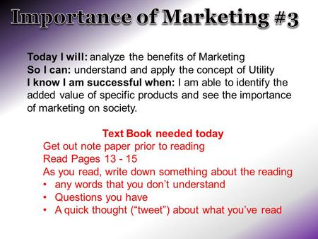 Today I will: analyze the benefits of Marketing So I can: understand and apply the concept of Utility I know I am successful when: I am able to identify.