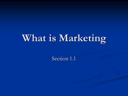 "What is <strong>Marketing</strong> Section 1.1. Goals / ""I can…"" Describe the basic concepts of <strong>marketing</strong>. Describe the basic concepts of <strong>marketing</strong>. Explain each part."