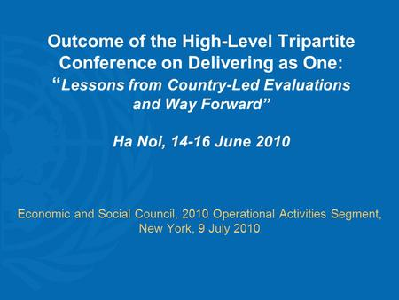 "Outcome of the High-Level Tripartite Conference on Delivering as One: "" Lessons from Country-Led Evaluations and Way Forward"" Ha Noi, 14-16 June 2010 Economic."