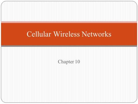 Chapter 10 Cellular Wireless Networks. Cellular Network Organization Use multiple low-power transmitters (100 W or less) Areas divided into cells Each.