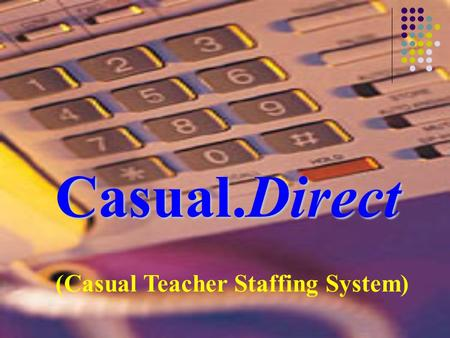 Casual.Direct (Casual Teacher Staffing System). Casual.Direct is a fully automated state wide service locating casual and temporary teachers to cover.