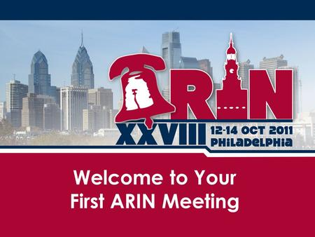 Welcome to Your First ARIN Meeting. Handouts for you Basic information Acronym list ARIN fact sheets – ARIN at a Glance – Policy Development Process –