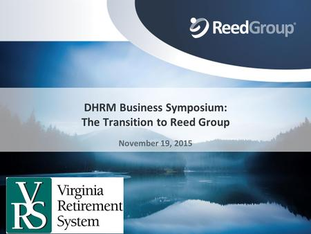 ©2014 Reed Group. Confidential and proprietary information. Do not duplicate or distribute.1 DHRM Business Symposium: The Transition to Reed Group November.