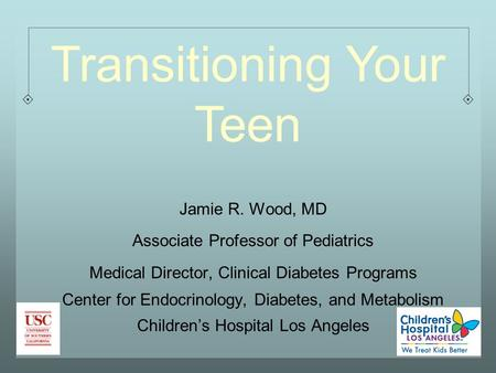 Jamie R. Wood, MD Associate Professor of Pediatrics Medical Director, Clinical Diabetes Programs Center for Endocrinology, Diabetes, and Metabolism Children's.