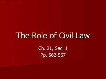 The Role of Civil Law Ch. 21, Sec. 1 Pp. 562-567.