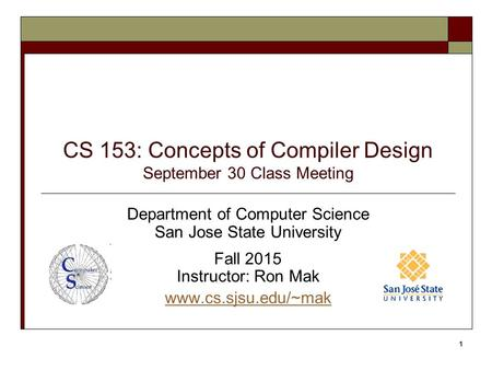 CS 153: Concepts of Compiler Design September 30 Class Meeting Department of Computer Science San Jose State University Fall 2015 Instructor: Ron Mak www.cs.sjsu.edu/~mak.