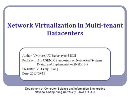 Network Virtualization in Multi-tenant Datacenters Author: VMware, UC Berkeley and ICSI Publisher: 11th USENIX Symposium on Networked Systems Design and.