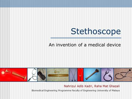 Stethoscope An invention of a medical device Nahrizul Adib Kadri, Raha Mat Ghazali Biomedical Engineering Programme Faculty of Engineering University of.