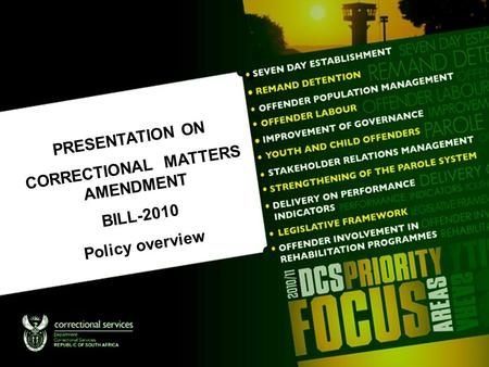 PRESENTATION ON CORRECTIONAL MATTERS AMENDMENT BILL-2010 Policy overview.