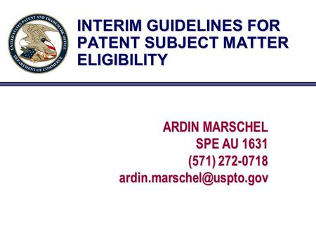 INTERIM GUIDELINES FOR PATENT SUBJECT MATTER ELIGIBILITY ARDIN MARSCHEL SPE AU 1631 (571) 272-0718