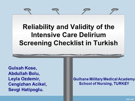 Reliability and Validity of the Intensive Care Delirium Screening Checklist in Turkish Gulsah Kose, Abdullah Bolu, Leyla Ozdemir, Cengizhan Acikel, Sevgi.